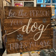 Be the person your dog thinks you are wood pallet sign | diy wood sign class mechanicsburg harrisburg