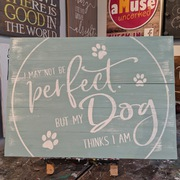 i may not be perfect but my dog thinks I am wooden sign