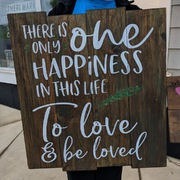 There is Only One Happiness to Love and Be Loved | DIY Wooden Signs Board Brush Nights Harrisburg Carlisle Hershey