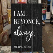 I am beyonce always, michael scott, the office wood sign | diy pallet sign mechanicsburg